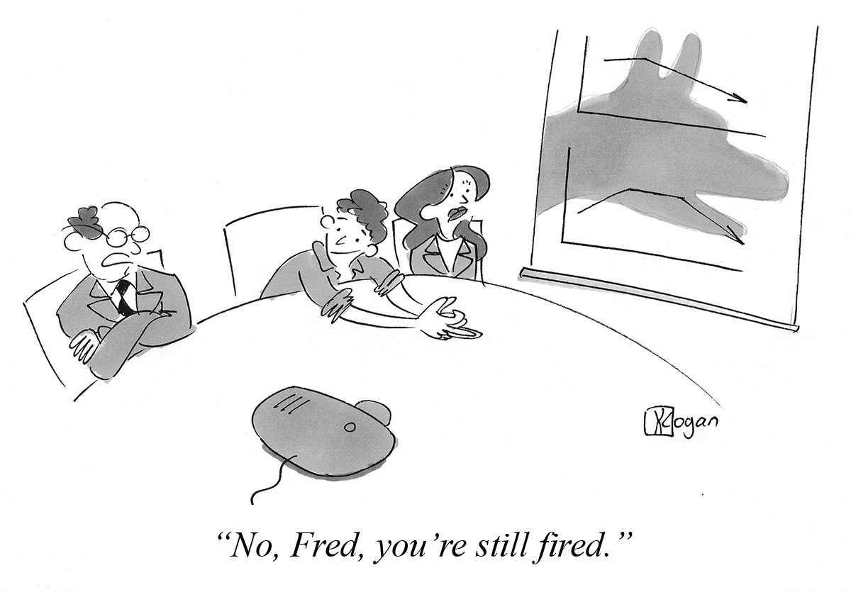 No, Fred, you're still fired.