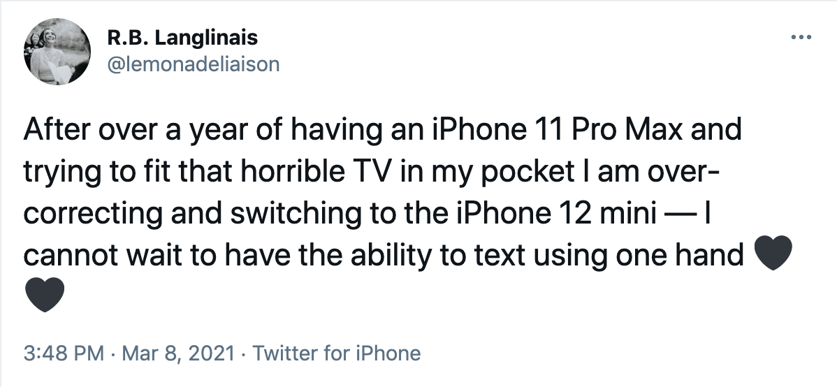 """Tweet: """"After over a year of having an iPhone 11 Pro Max and trying to fit that horrible TV in my pocket I am over-correcting and switching to the iPhone 12 mini – I cannot wait to have the ability to text using one hand"""""""