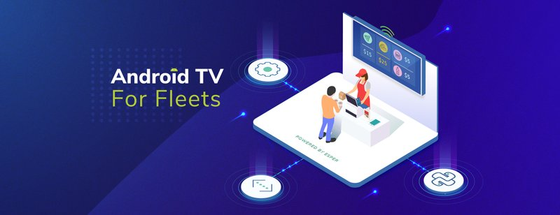 Android TV for Fleets