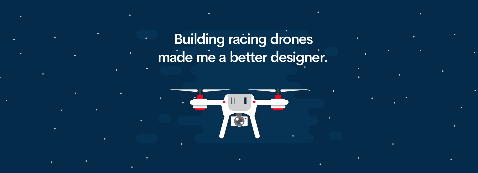 Are you a Designer? How building racing drones made me a better designer.