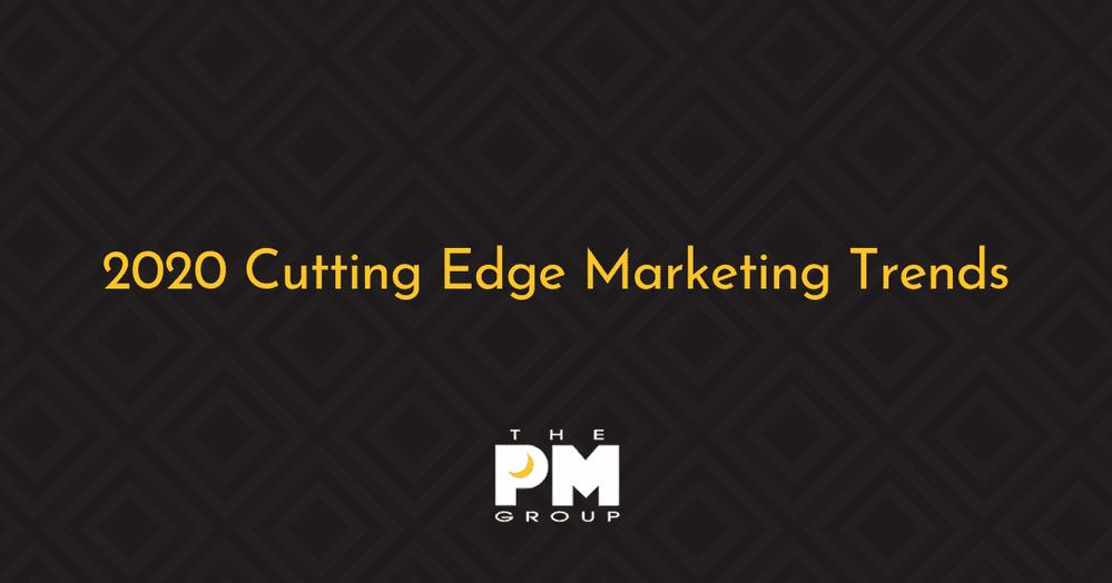 2020 Cutting Edge Marketing Trends