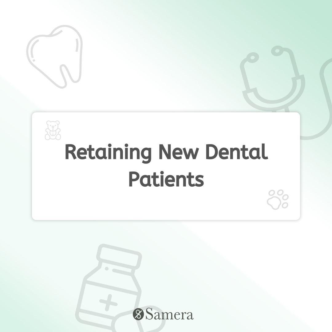 Retaining New Dental Patients
