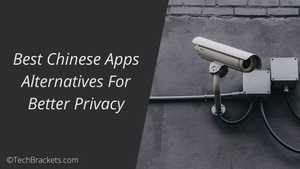 12 Best Chinese Apps Alternatives For Better Privacy