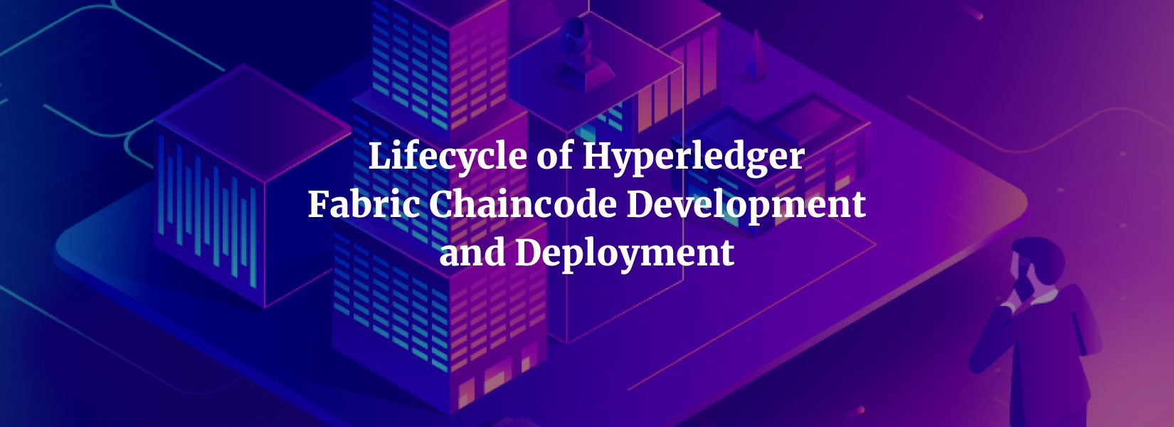 Lifecycle of Hyperledger Fabric Chaincode Development and Deployment