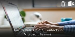 How to Bulk Delete Contacts in Microsoft Teams