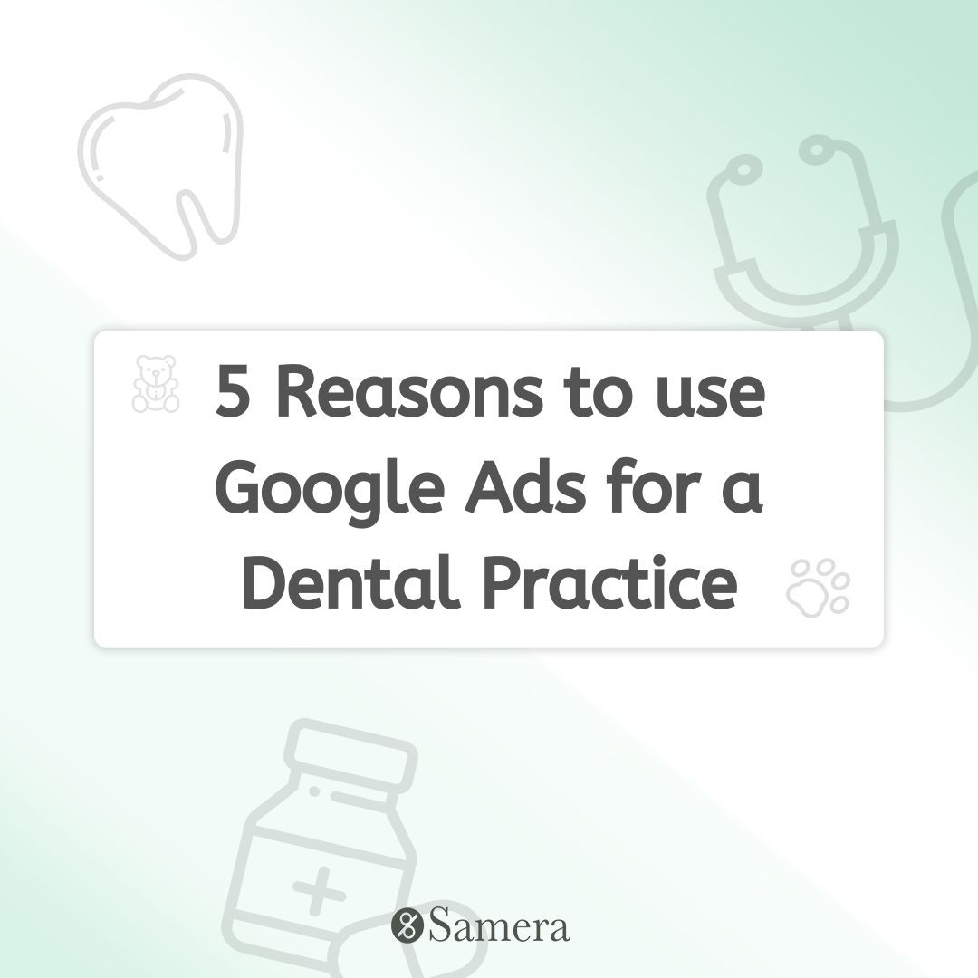 5 Reasons to use Google Ads for a Dental Practice