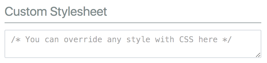 Custom Stylesheet textarea which can be found in the Settings page