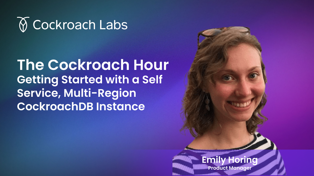 The Cockroach Hour: Getting Started with a Self Service, Multi-Region CockroachDB Instance