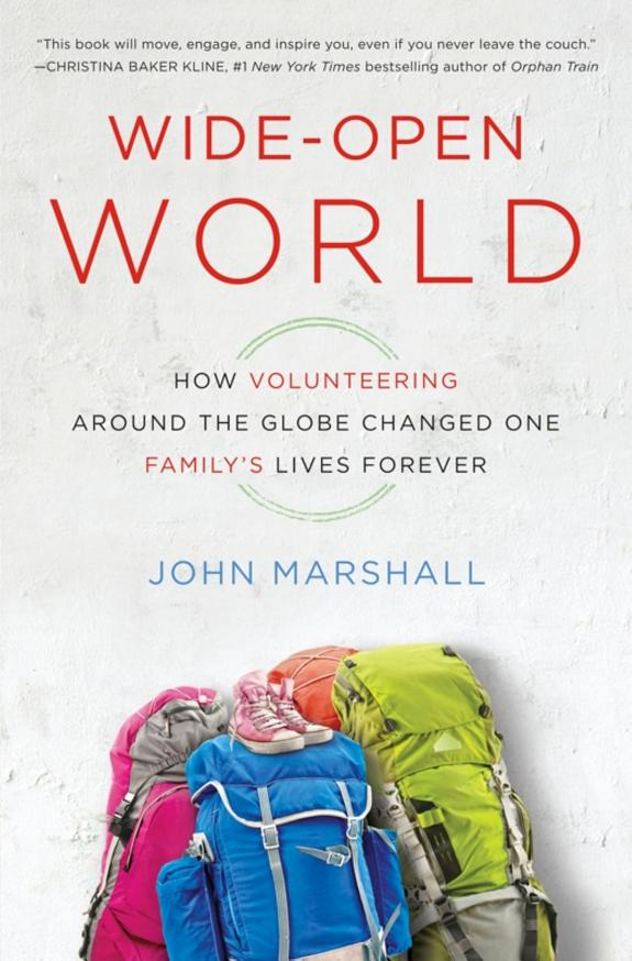 Wide-Open World: How Volunteering Around the Globe Changed One Family's Lives Forever