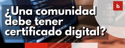 ¿Todas las comunidades deben tener certificado digital?
