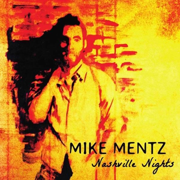 Album cover for Mike Mentz Nashville Nights