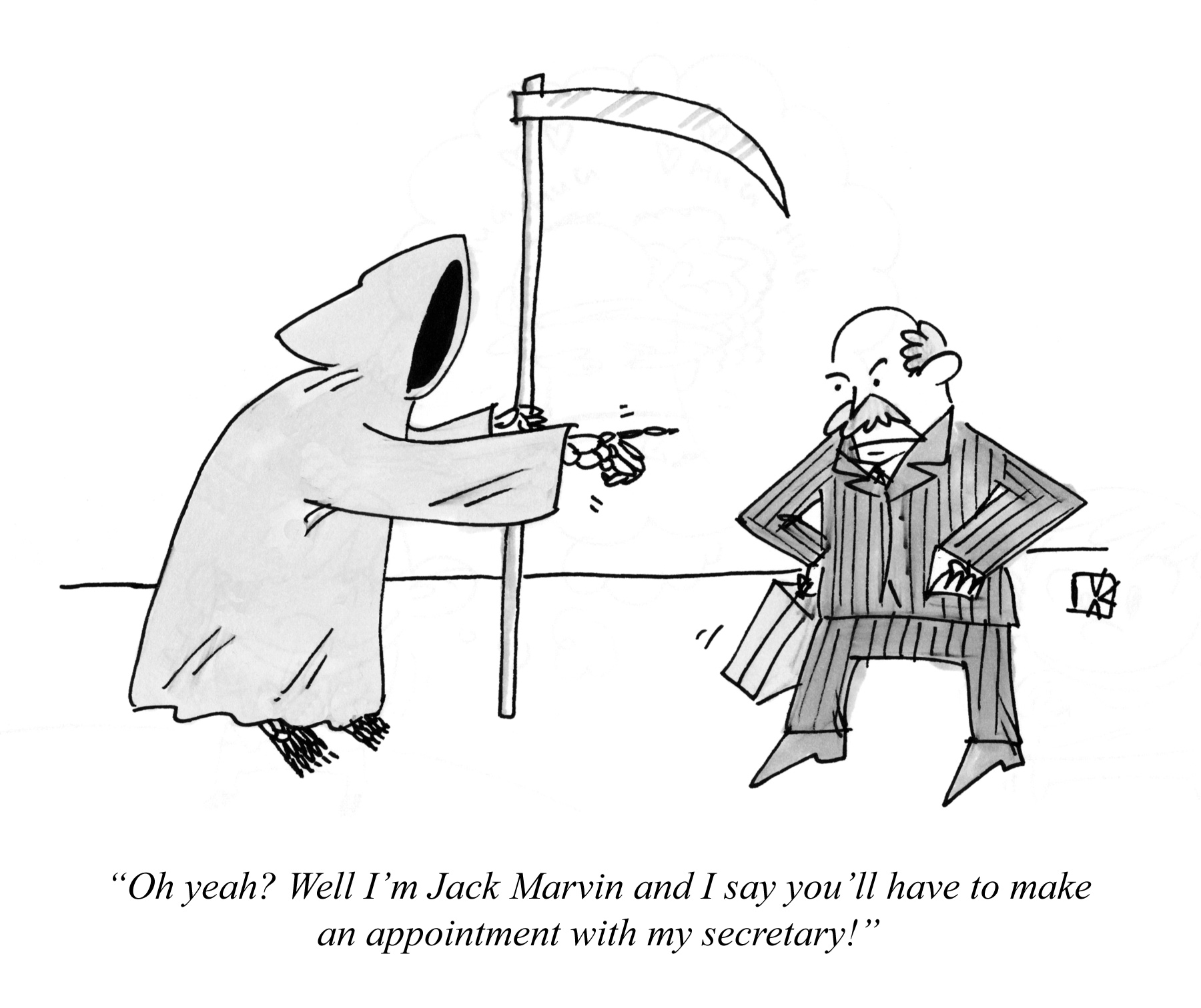 Oh yeah? Well I'm Jack Marvin and I say you'll have to make an appointment with my secretary!