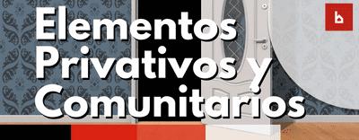 Los elementos privativos y comunes en una comunidad