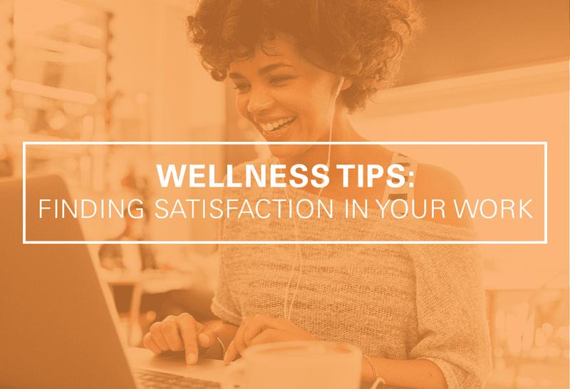 Wellness Tips: Finding Satisfaction in Your Work