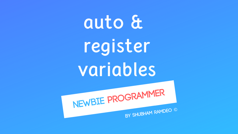 Auto and Register Variables