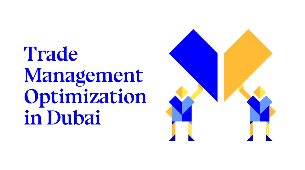 Trade Management Optimization in Dubai