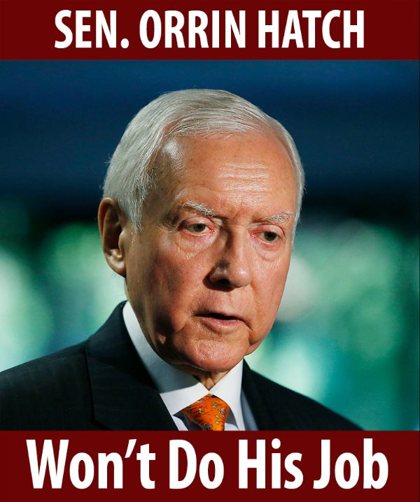 Senator Hatch won't do his job!