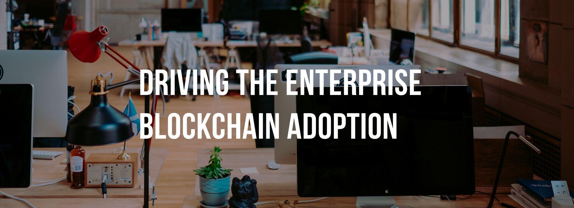 Driving the Enterprise Blockchain Adoption