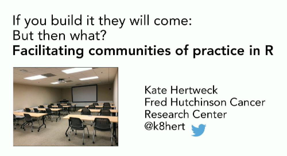 If you build it, they will come...but then what? Facilitating communities of practice in R