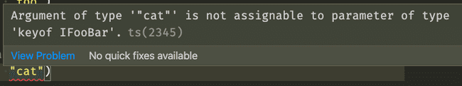 """The official TypeScript error we see when hovering over `cat`:` Argument of type '""""cat""""' is not assignable to parameter of type 'keyof IFooBar'.ts(2345)`"""