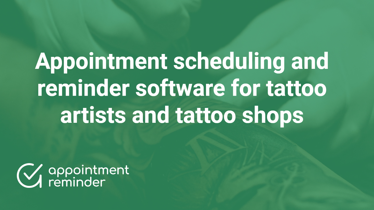 Appointment scheduling and reminder software for tattoo artists and tattoo shops