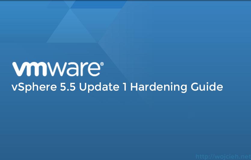 VMware vSphere 5.5 Update 1 Hardening Guide