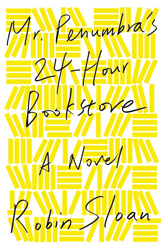 Mr. Penumbrass 24-Hour Bookstore: A Novel