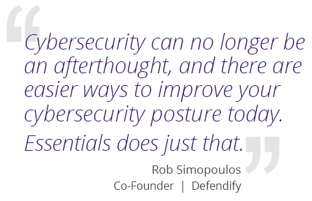 Cybersecurity can no longer be an afterthought, and there are easier ways to improve your cybersecurity posture today. Defendify's Essentials does just that.