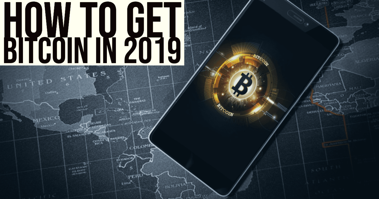 How To Get Bitcoin In 2019: A Step-By-Step Guide To A Bitcoin Investment