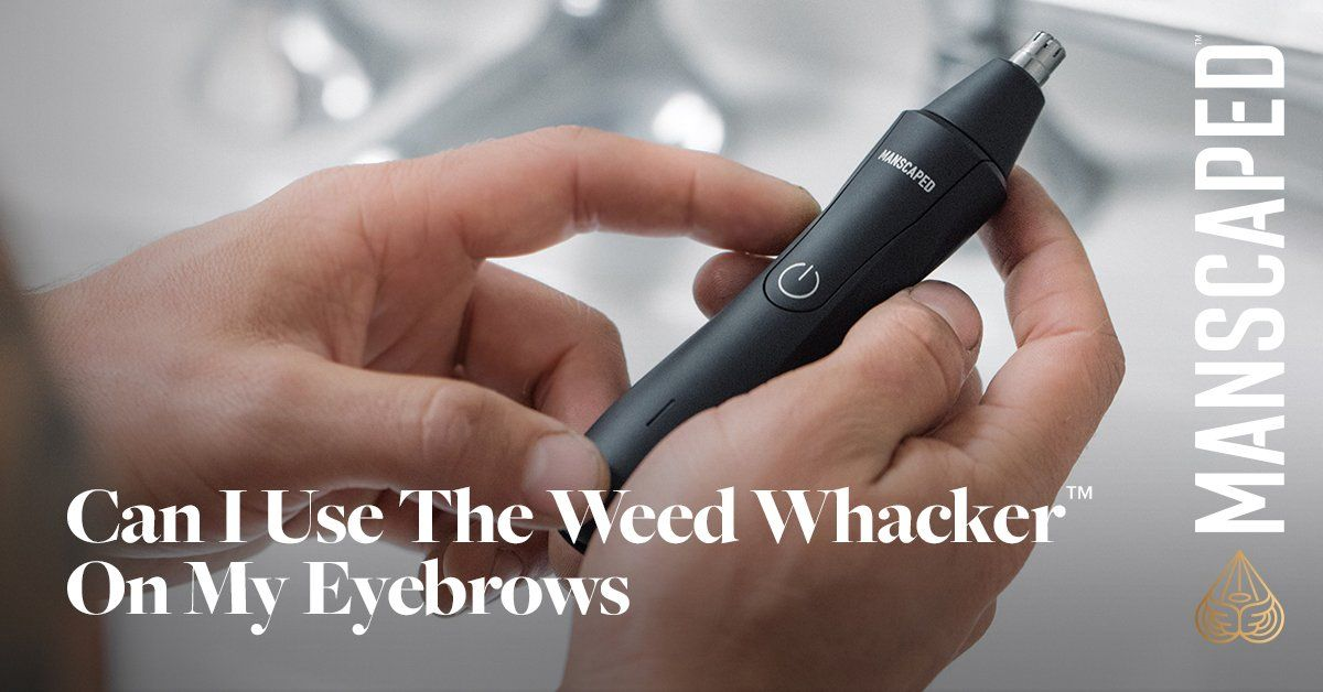 Can I Use the Weed Whacker™ on My Eyebrows?