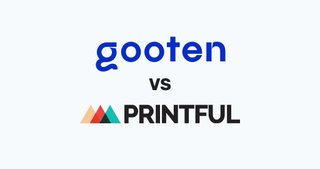 Gooten vs Printful - Which Should You Choose?
