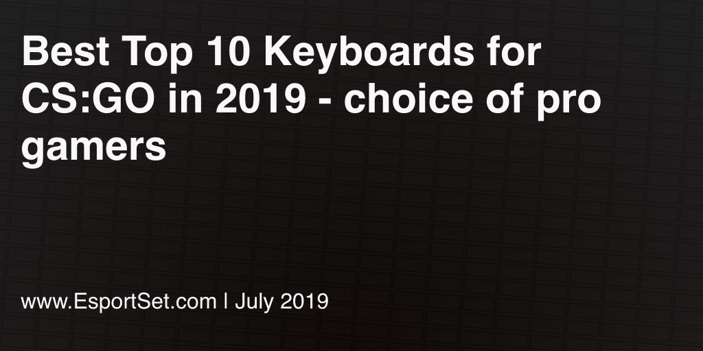 Best Top 10 Keyboards for CS:GO in 2019 - choice of pro gamers