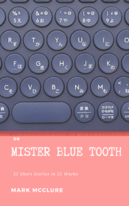 Short Story #6 Mister Blue Tooth - Mark McClure, author