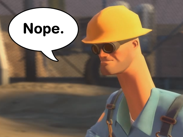 Team fortress 2 engineer saying nope
