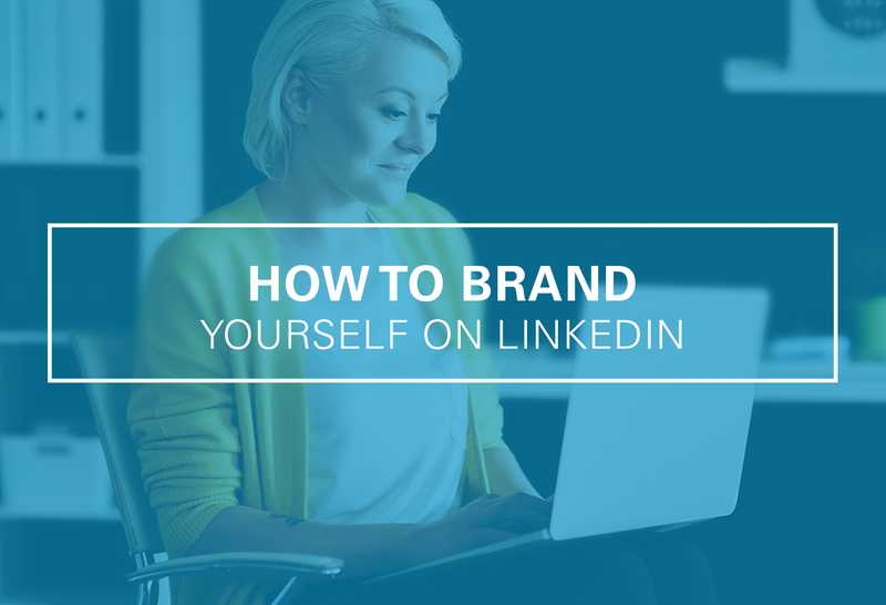 How to Brand Yourself on LinkedIn