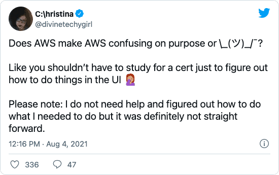 """C:\hristina (@divinetechygirl) on Twitter: """"Does AWS make AWS confusing on purpose or ¯\_(ツ)_/¯¯¯? Like you shouldn't have to study for a cert just to figure out how to do things in the UI 🤦🏽♀️ Please note: I do not need help and figured out how to do what I needed to do but it was definitely not straight forward."""""""