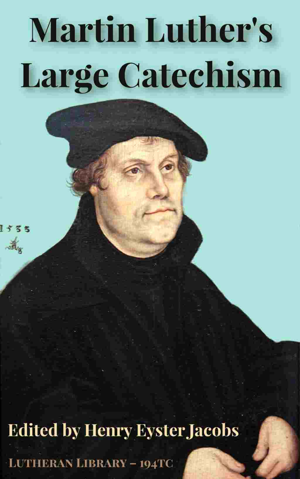 Martin Luther's Large Catechism translated by Henry Eyster Jacobs