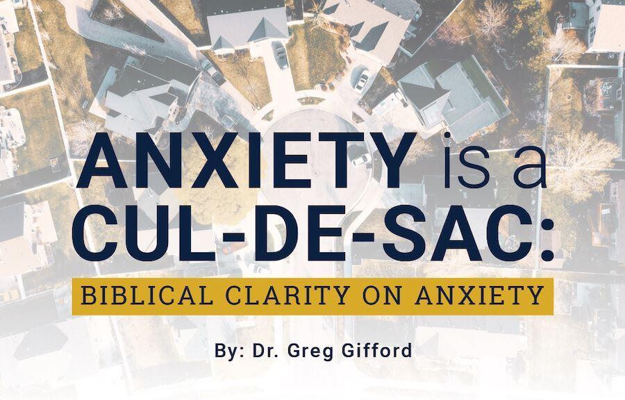 Anxiety is a Cul-de-Sac: Biblical Clarity on Anxiety