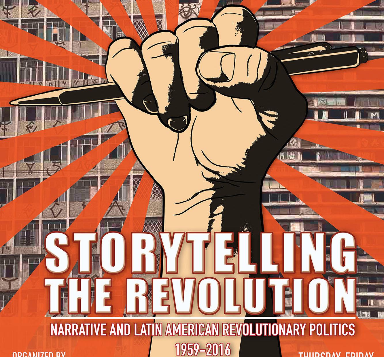STORYTELLING THE REVOLUTION - Narrative and Latin American Revolutionary Politics 1959-2016 - SYMPOSIUM