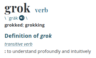 grok: to understand profoundly and intuitively