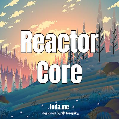 Giới thiệu Reactor Core