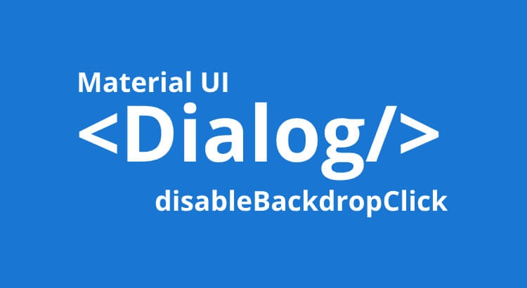 aMaterial UI React Updated Causes Error disableBackDropClick