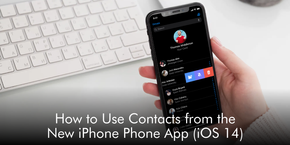 How to Use Contacts from the New iPhone Phone App (iOS 14)