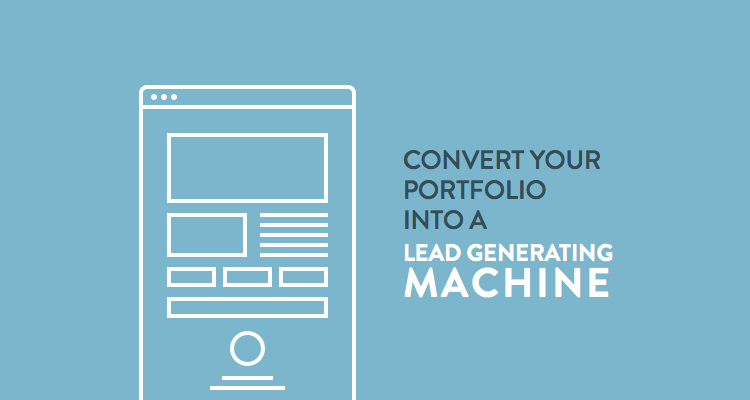 6 ways to convert your portfolio into a lead generating machine