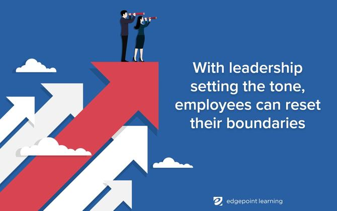 With leadership setting the tone, employees can reset their boundaries