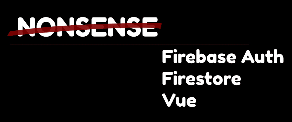 No-Nonsense Firebase Auth + Firestore in Vue