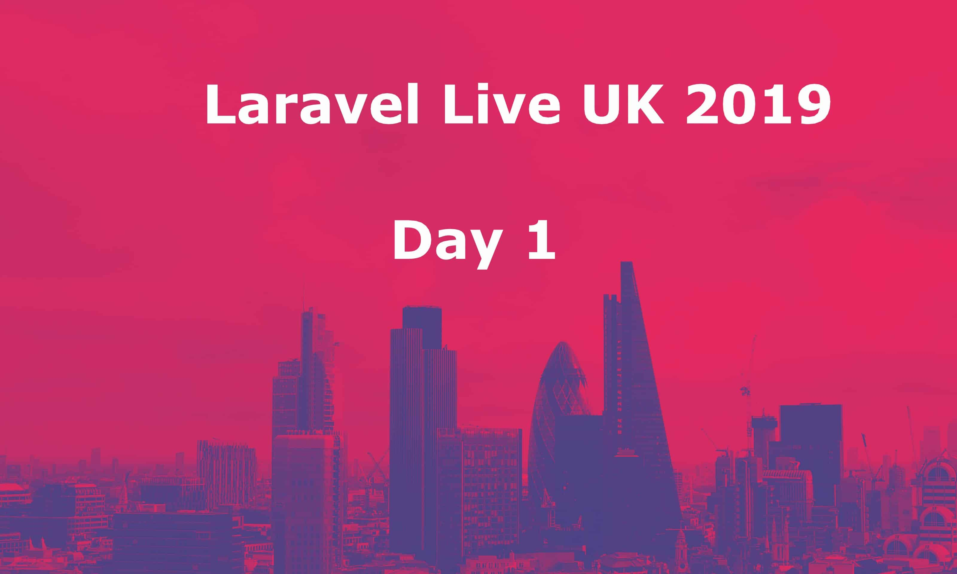 Laravel UK 2019 - Day 1 cover image