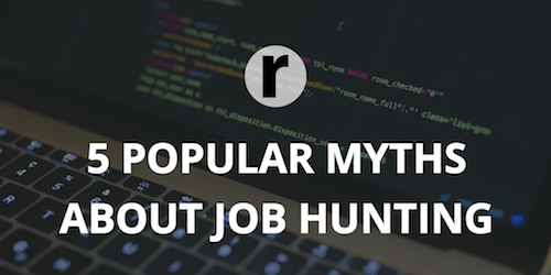 5 Popular Myths About Job Hunting Process