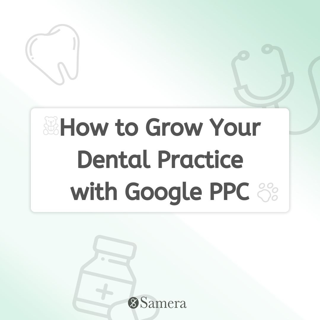 How to Grow Your Dental Practice with Google PPC