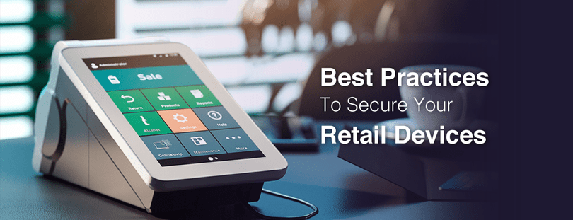 Time to secure retail devices with these security measures